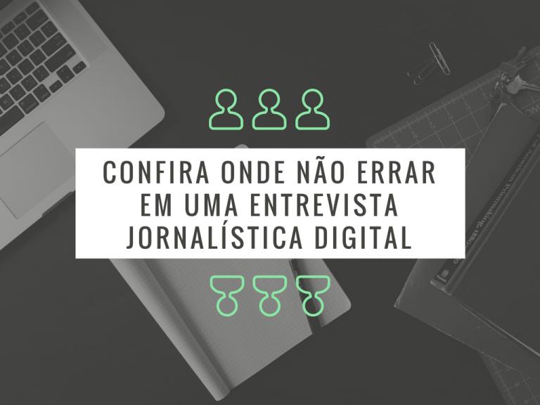 Confira Onde Não Errar em uma Entrevista Jornalística Digital