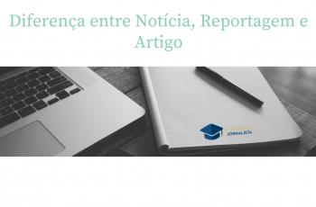Diferença entre Notícia, Reportagem e Artigo