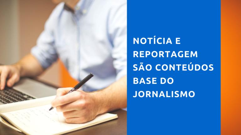 Notícia e Reportagem são conteúdos base do Jornalismo