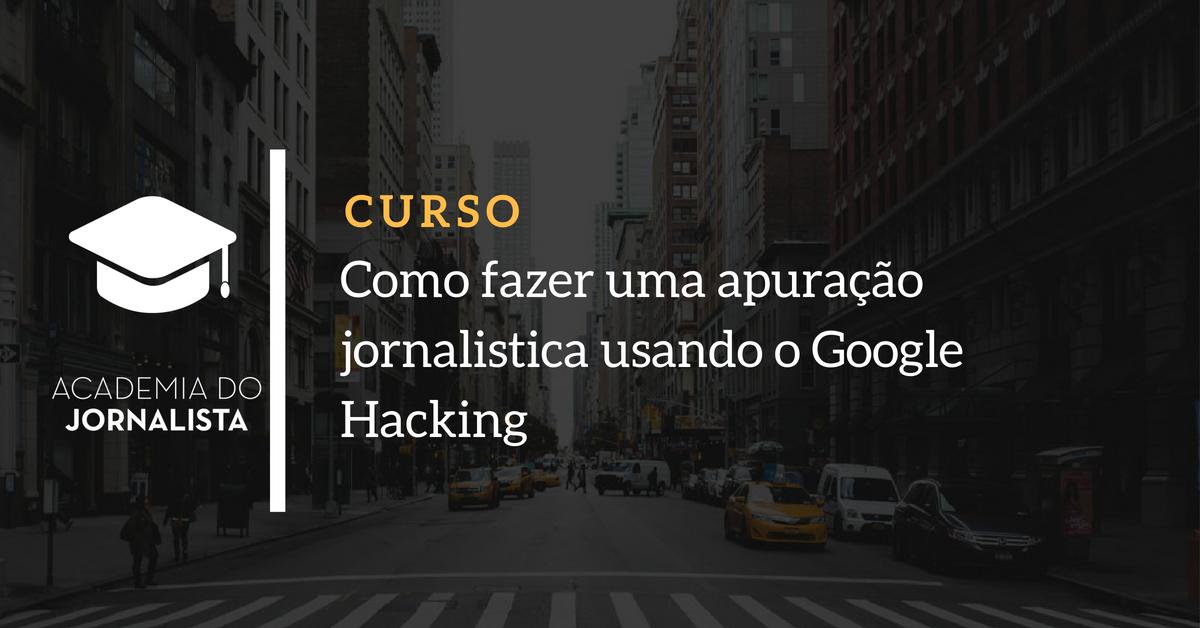 Como fazer uma apuração jornalística usando o Google Hacking