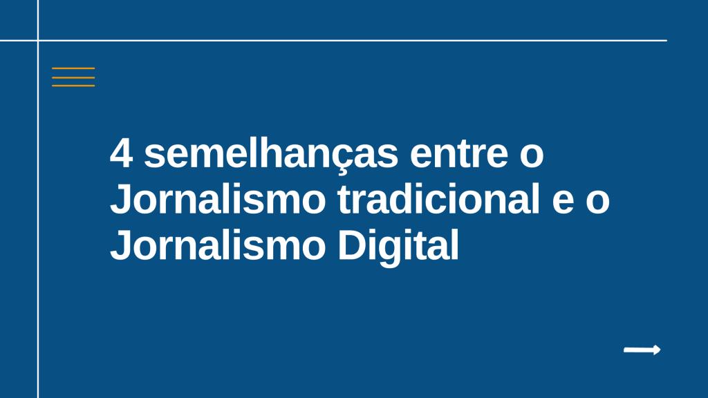 4 semelhanças entre o Jornalismo Tradicional e o Jornalismo Digital