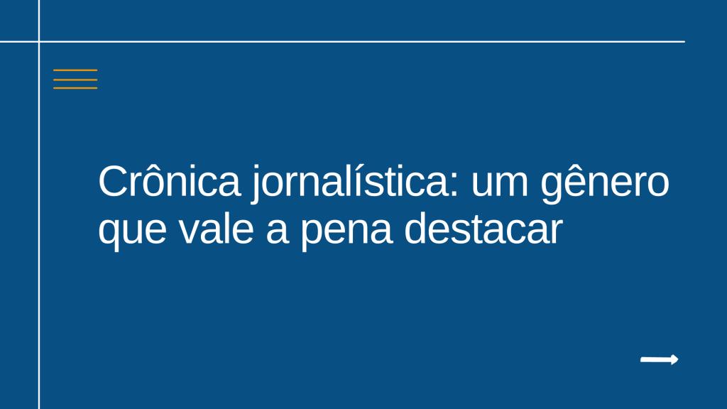 Crônica jornalística: um gênero que vale a pena destacar
