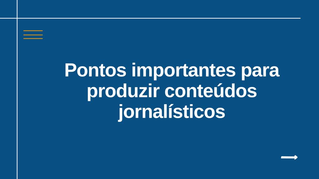 Pontos importantes para produzir conteúdos jornalísticos